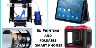 3d Printer and Foldable Smartphones